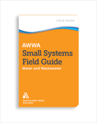AWWA Small Systems Field Guide, Water and Wastewater