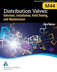 M44 (Print + PDF) Distribution Valves: Selection, Installation, Field Testing, and Maintenance