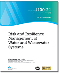 AWWA J100-21 Risk and Resilience Management of Water and Wastewater Systems