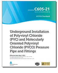AWWA C605-21 Underground Installation of Polyvinyl Chloride (PVC) and Molecularly Oriented Polyvinyl Chloride (PVCO) Pressure Pipe and Fittings